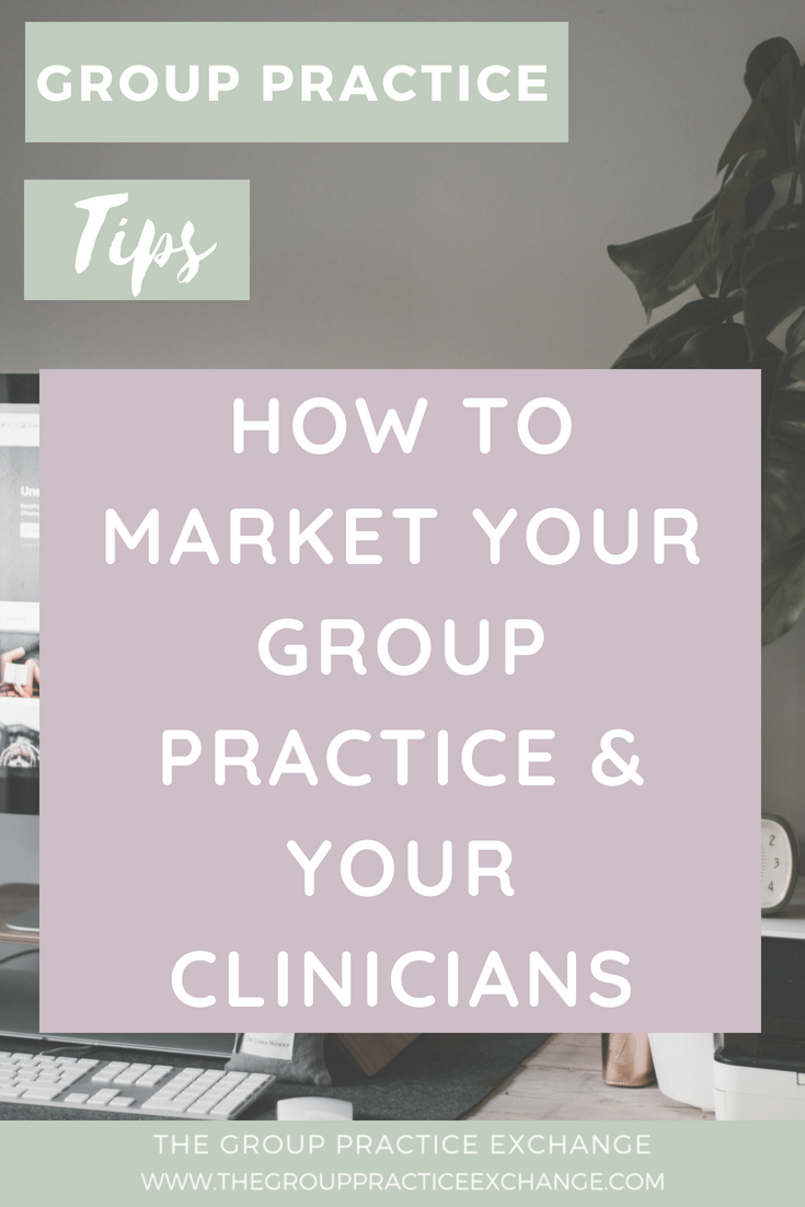 How To Market Your Group Practice & Your Clinicians