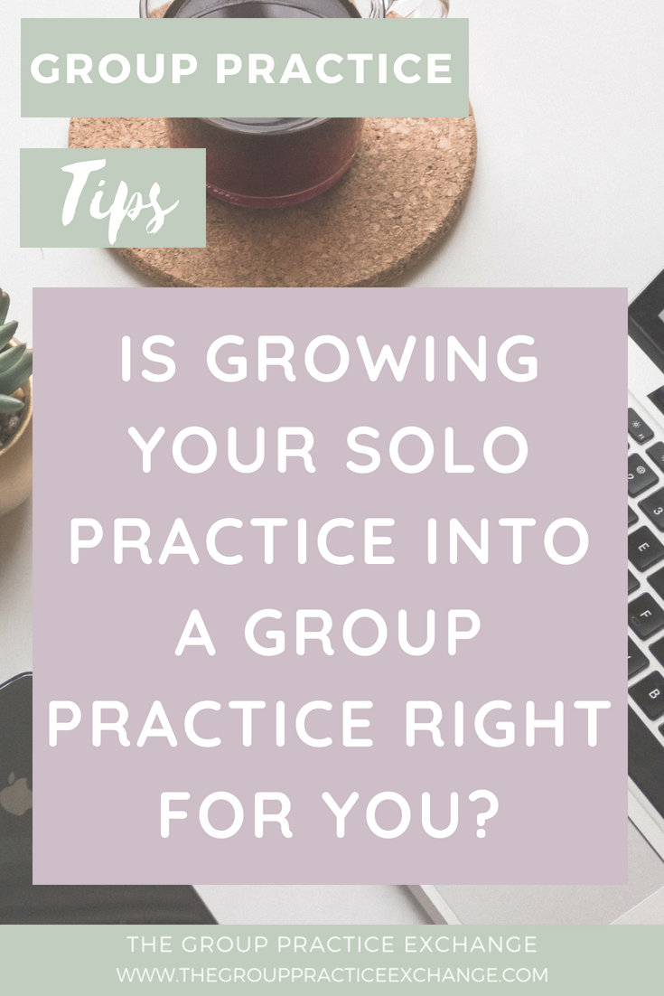 Is Growing Your Solo Practice Into A Group Practice Right For You?
