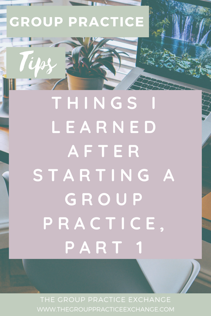 Things I Learned After Starting a Group Practice, Part 1