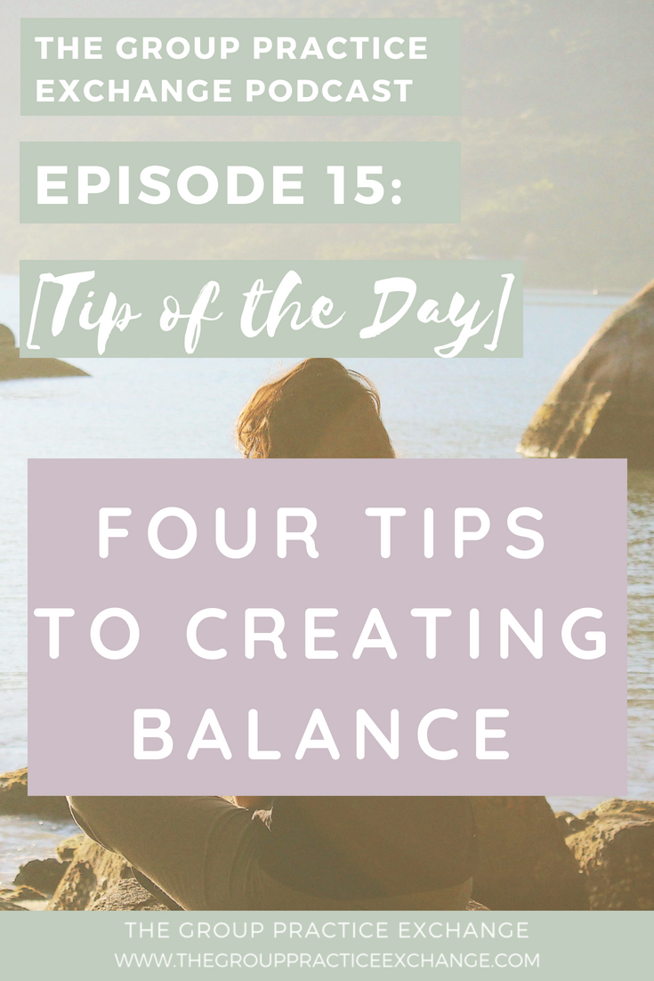 Episode 15 | Four Tips to Creating Balance