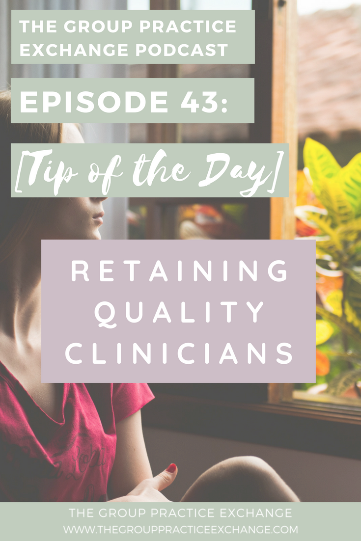 Episode 43: [Tip of the Day] Retaining Quality Clinicians