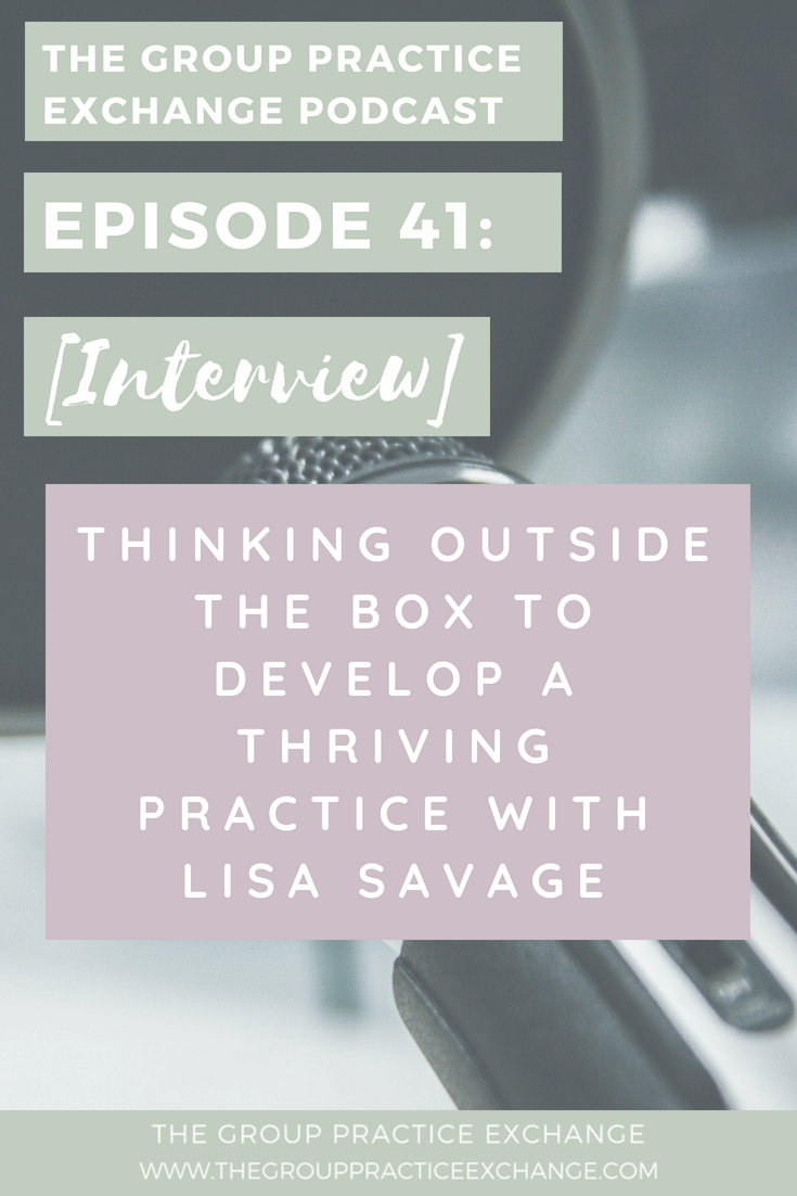 Episode 41: [Interview] Thinking Outside the Box to Develop a Thriving Practice with Lisa Savage