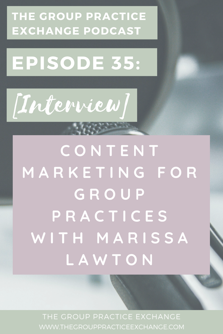 Episode 35: [Interview] Content Marketing for Group Practices with Marissa Lawton