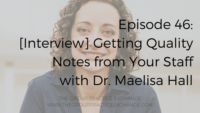 Episode 46: [Interview] Getting Quality Notes from Your Staff with Dr. Maelisa Hall