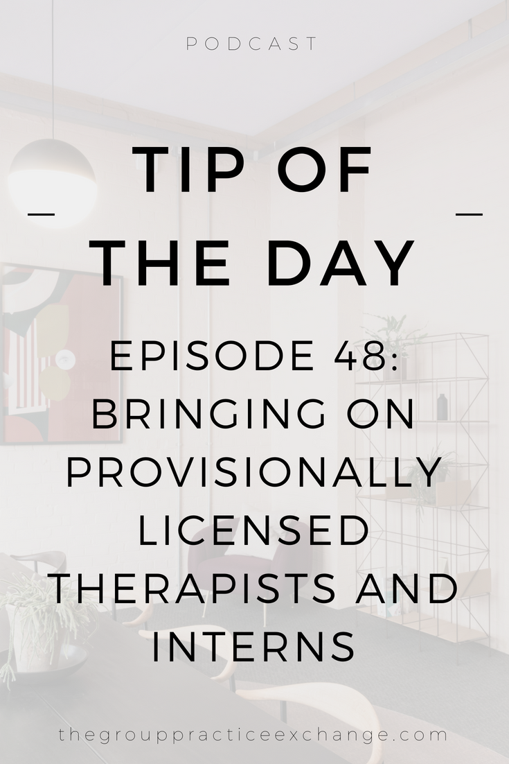 Episode 48: [Tip of the Day] Bringing on Provisionally Licensed Therapists and Interns