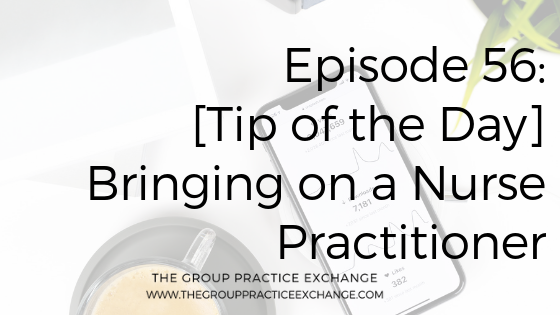 Episode 56 Tip Of The Day Bringing On A Nurse Practitioner The