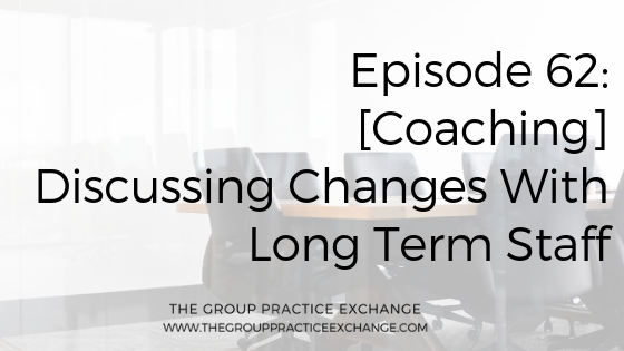 Episode 62 | [Coaching] Discussing Changes With Long Term Staff