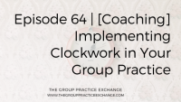 Episode 64 | [Coaching] Implementing Clockwork in Your Group Practice