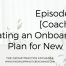Episode 65 | [Coaching] Creating an Onboarding Plan for New Hires